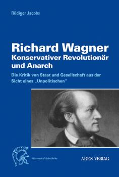 Jacobs, Richard: Richard Wagner - Konservativer Revolutionär und Anarch