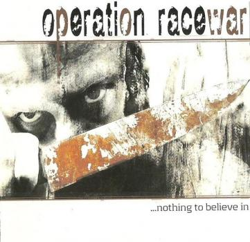 Operation Racewar - ...nothing to believe in