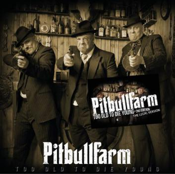 Pitbullfarm - To old to die young 2nd Edition