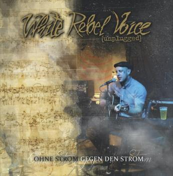 White Rebel Voice unplugged -Ohne Strom gegen den Strom