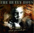 Bully Boys - Be careful what you wish for..., CD